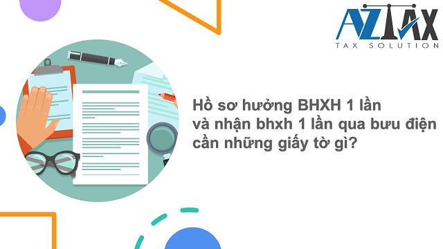 Hồ sơ hưởng BHXH 1 lần và nhận bhxh 1 lần qua bưu điện cần những giấy tờ gì?