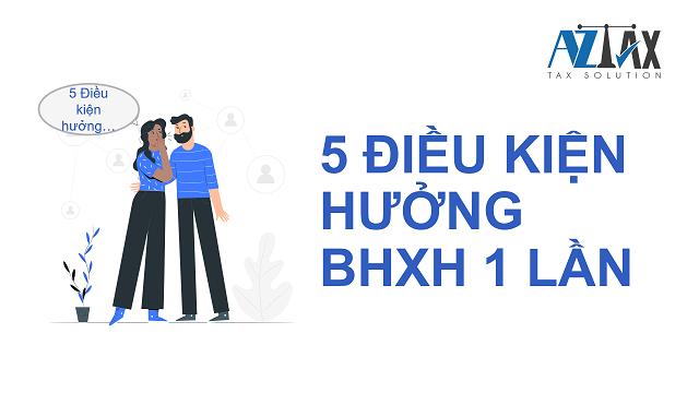 5 điều kiện hưởng BHXH 1 lần