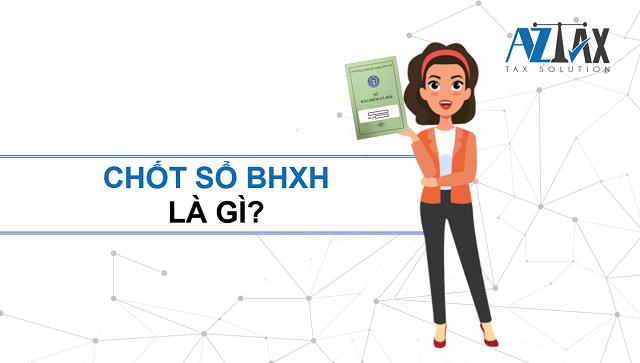 Chốt sổ BHXH là gì?