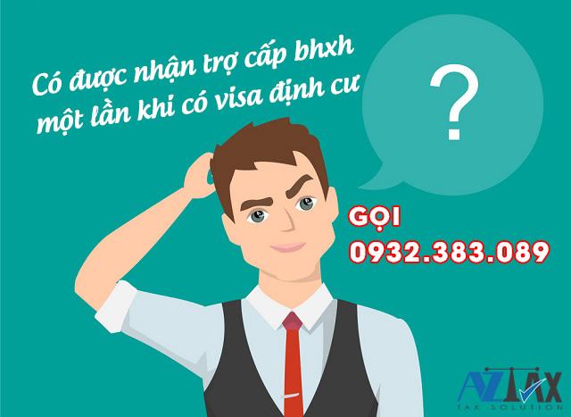 có visa định cư có được nhận trợ cấp bhxh 1 lần khi chưa đủ 12 tháng