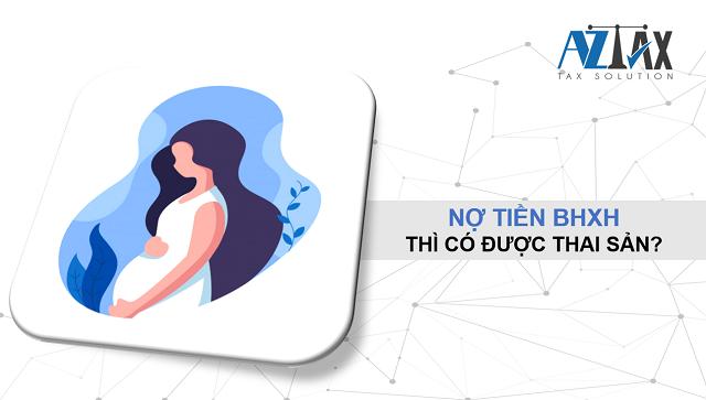 Nợ tiền BHXH thì có được hưởng thai sản?