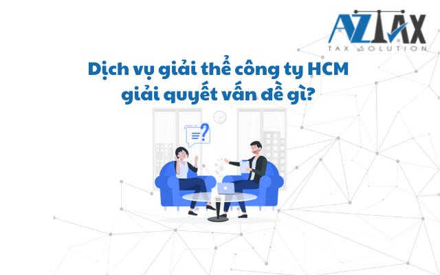 Dịch vụ giải thể công ty HCM giải quyết vấn đề gì?