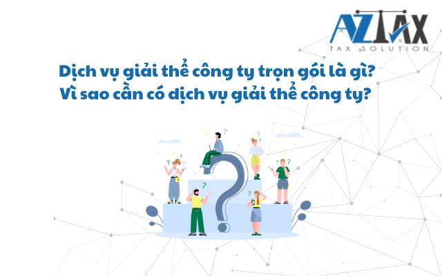 Dịch vụ giải thể công ty trọn gói là gì? Vì sao cần có dịch vụ giải thể công ty?