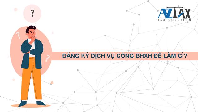 Đăng ký dịch vụ công BHXH để làm gì?