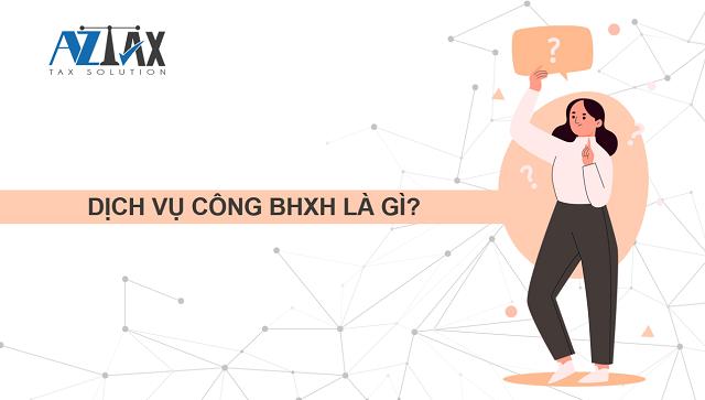 Dịch vụ công BHXH là gì?