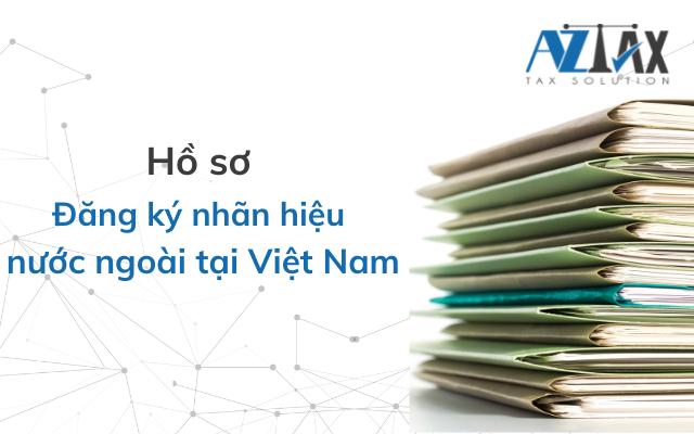 Hồ sơ đăng ký nhãn hiệu nước ngoài tại Việt Nam