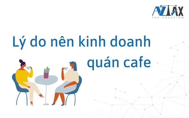 Lý do nên kinh doanh quán cafe