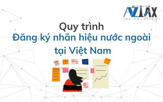 Quy trình đăng ký nhãn hiệu nước ngoài tại Việt Nam