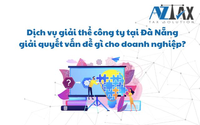 Dịch vụ giải thể công ty tại Đà Nẵng giải quyết vấn đề gì cho doanh nghiệp?
